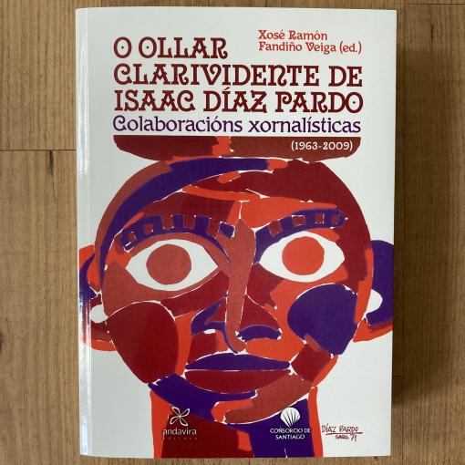 O ollar clarividente de Isaac Díaz Pardo. Colaboracións xornalísticas.  (1963-2009)